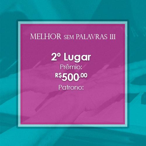 Prêmio de 500 reais para o segundo lugar do concurso Melhor Sem Palavras